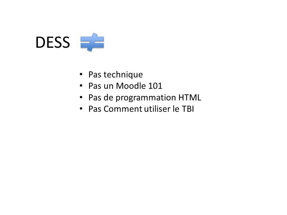 DESS Pas technique Pas un Moodle 101 Pas de programmation HTML