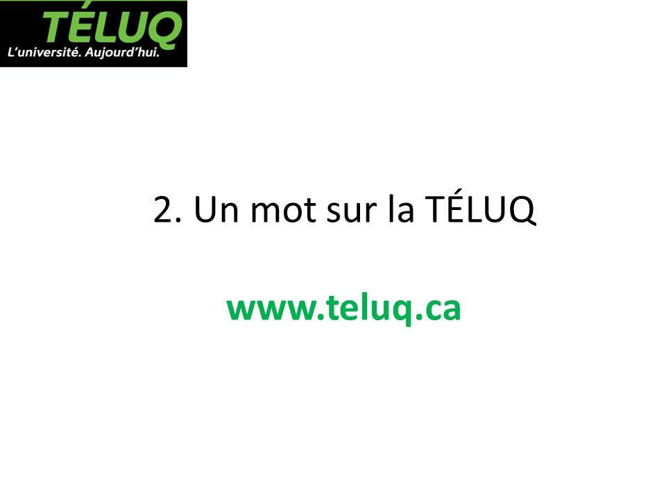 2. Un mot sur la TÉLUQ www.teluq.ca