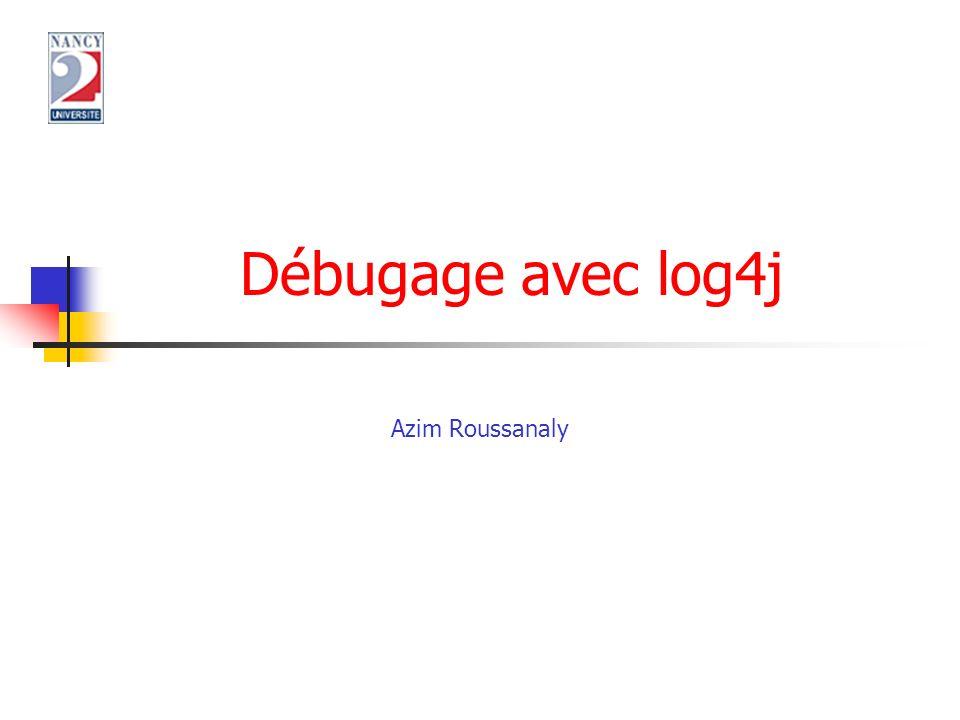 Débugage avec log4j Azim Roussanaly