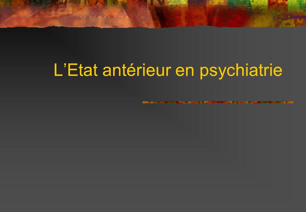 L'Etat antérieur en psychiatrie