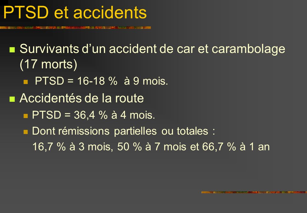 PTSD et accidents Survivants d'un accident de car et carambolage (17 morts) PTSD = 16-18 % à 9 mois.