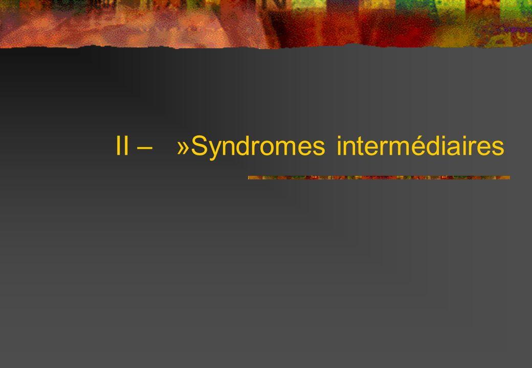 II – »Syndromes intermédiaires