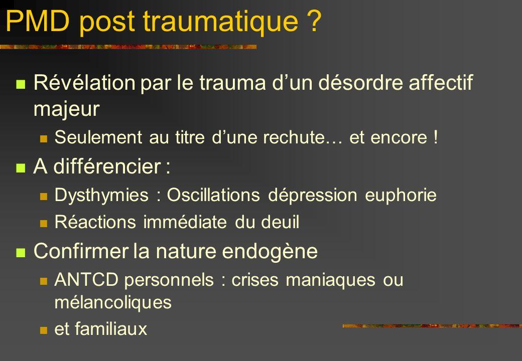 PMD post traumatique Révélation par le trauma d'un désordre affectif majeur. Seulement au titre d'une rechute… et encore !