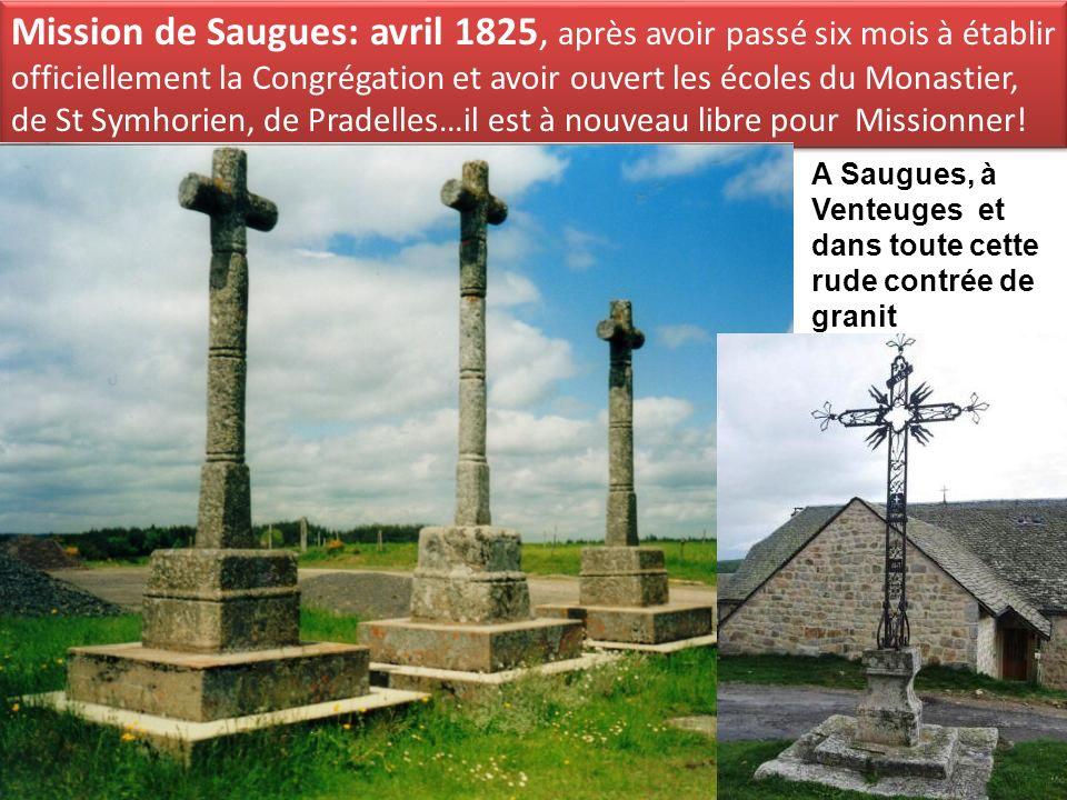 Mission de Saugues: avril 1825, après avoir passé six mois à établir officiellement la Congrégation et avoir ouvert les écoles du Monastier, de St Symhorien, de Pradelles…il est à nouveau libre pour Missionner!