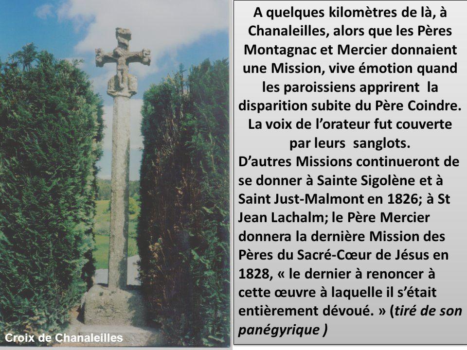 A quelques kilomètres de là, à Chanaleilles, alors que les Pères Montagnac et Mercier donnaient une Mission, vive émotion quand les paroissiens apprirent la disparition subite du Père Coindre. La voix de l'orateur fut couverte par leurs sanglots.