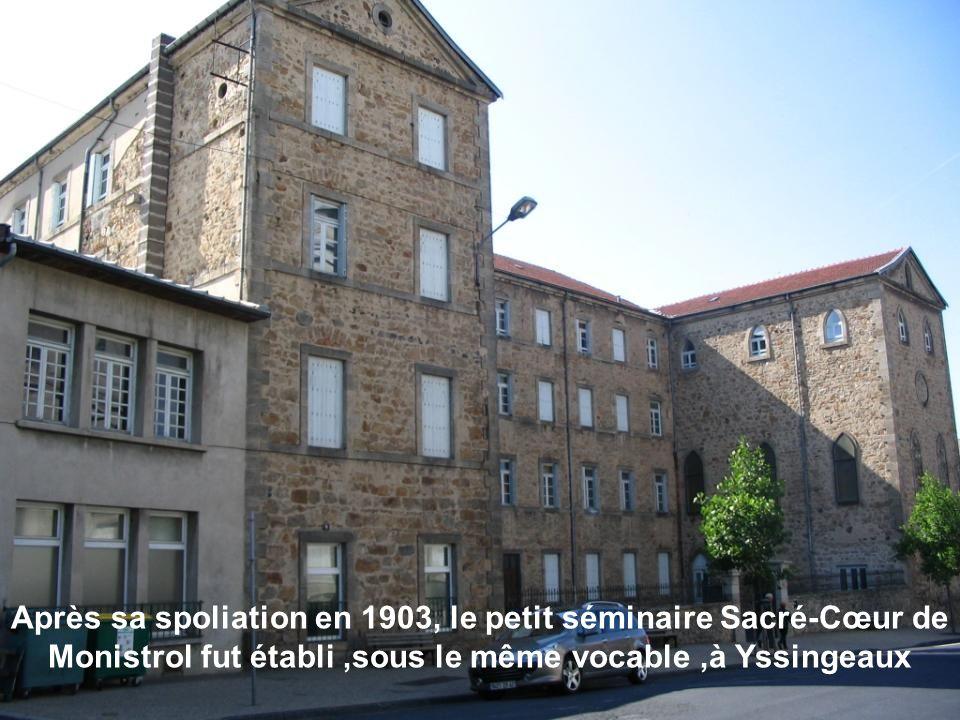 Après sa spoliation en 1903, le petit séminaire Sacré-Cœur de Monistrol fut établi ,sous le même vocable ,à Yssingeaux