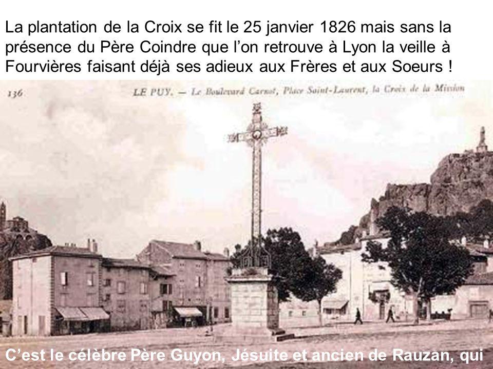 La plantation de la Croix se fit le 25 janvier 1826 mais sans la présence du Père Coindre que l'on retrouve à Lyon la veille à Fourvières faisant déjà ses adieux aux Frères et aux Soeurs !