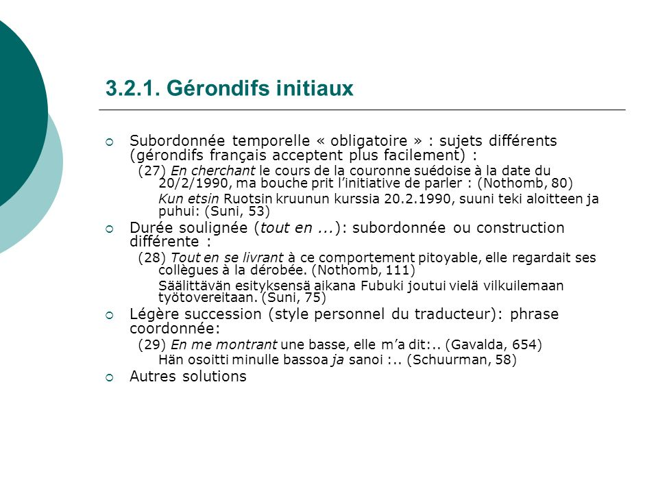 3.2.1. Gérondifs initiaux Subordonnée temporelle « obligatoire » : sujets différents (gérondifs français acceptent plus facilement) :