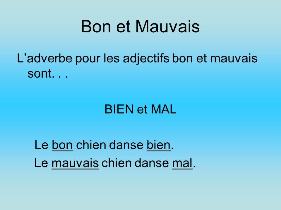 Bon et Mauvais L'adverbe pour les adjectifs bon et mauvais sont. . .