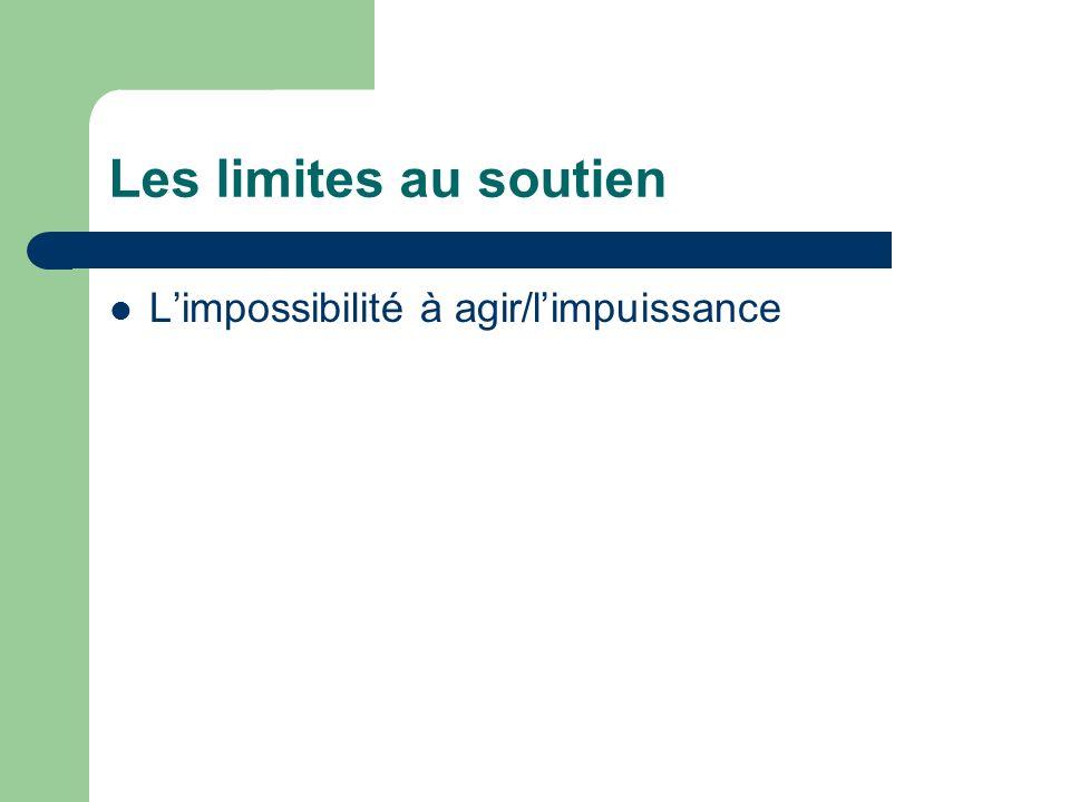 Les limites au soutien L'impossibilité à agir/l'impuissance