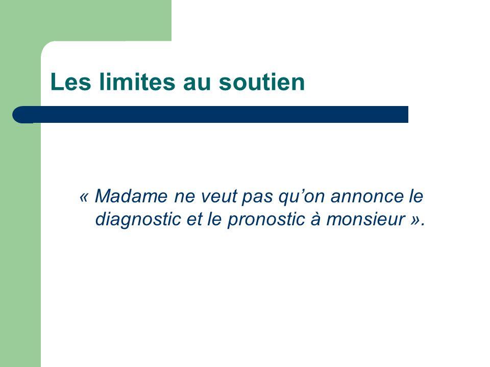 Les limites au soutien « Madame ne veut pas qu'on annonce le diagnostic et le pronostic à monsieur ».
