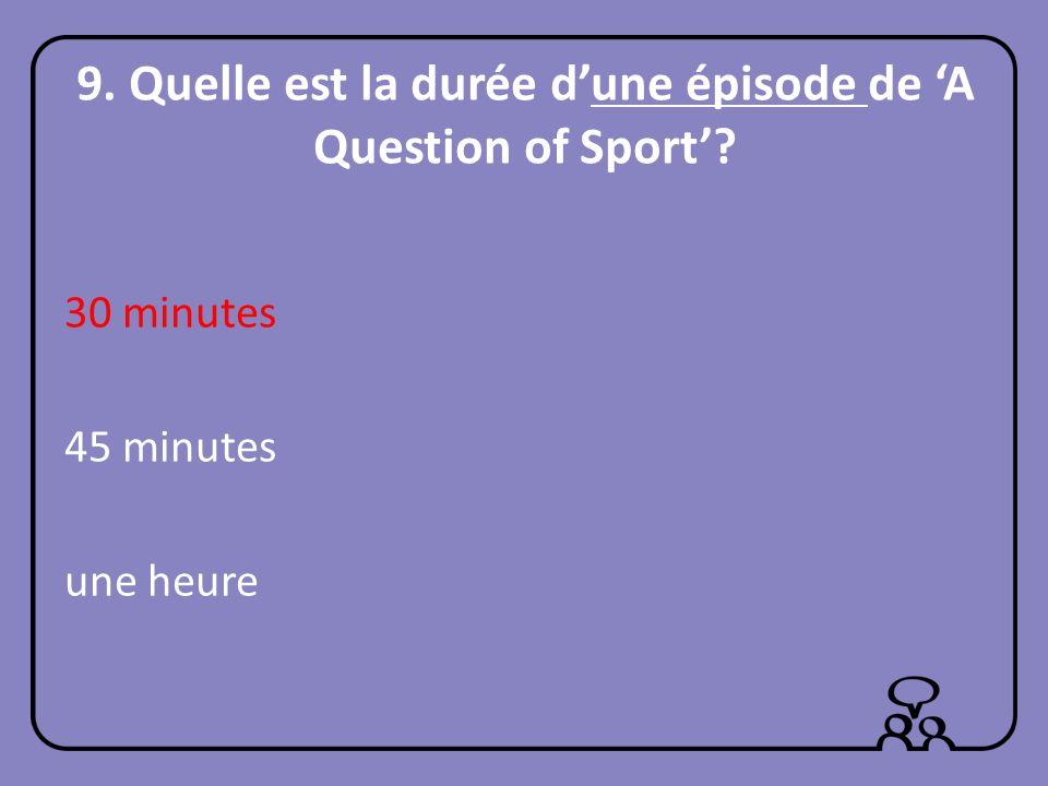 9. Quelle est la durée d'une épisode de 'A Question of Sport'