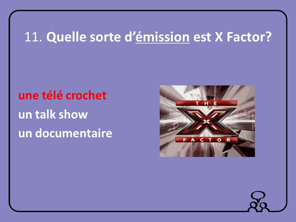 11. Quelle sorte d'émission est X Factor