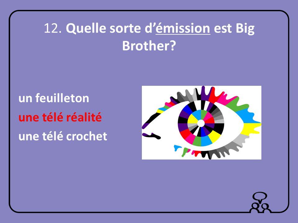 12. Quelle sorte d'émission est Big Brother