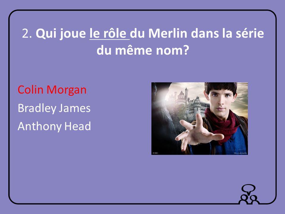 2. Qui joue le rôle du Merlin dans la série du même nom