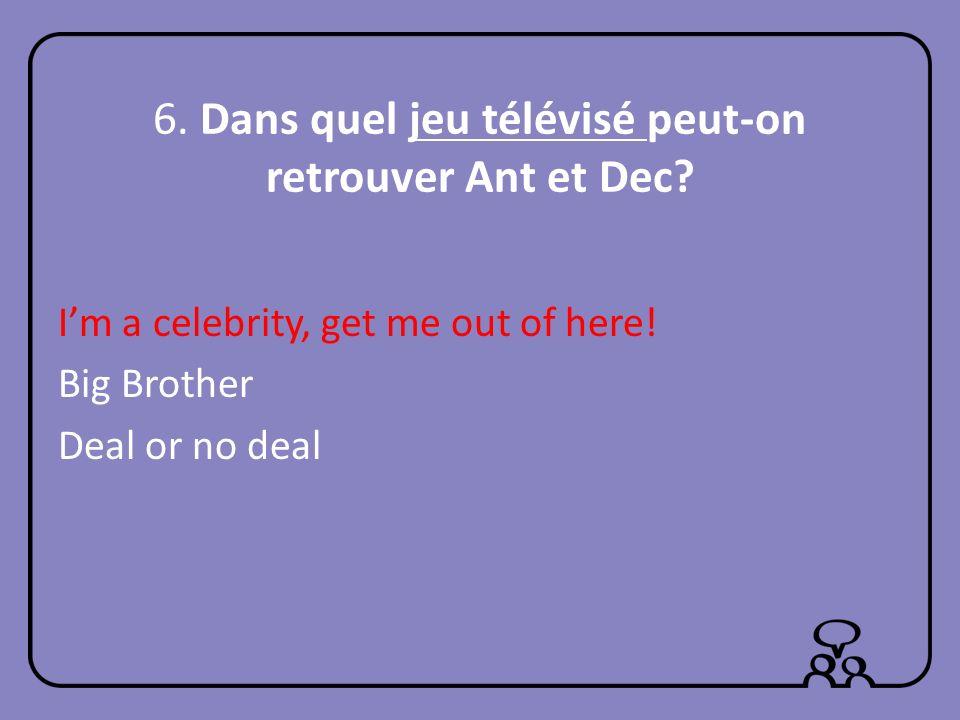 6. Dans quel jeu télévisé peut-on retrouver Ant et Dec