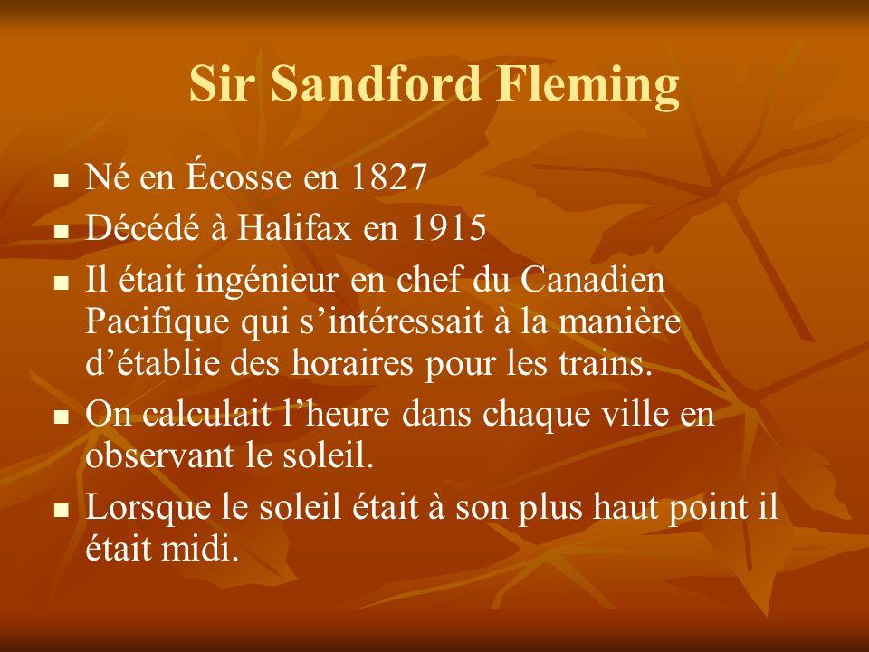 Sir Sandford Fleming Né en Écosse en 1827 Décédé à Halifax en 1915