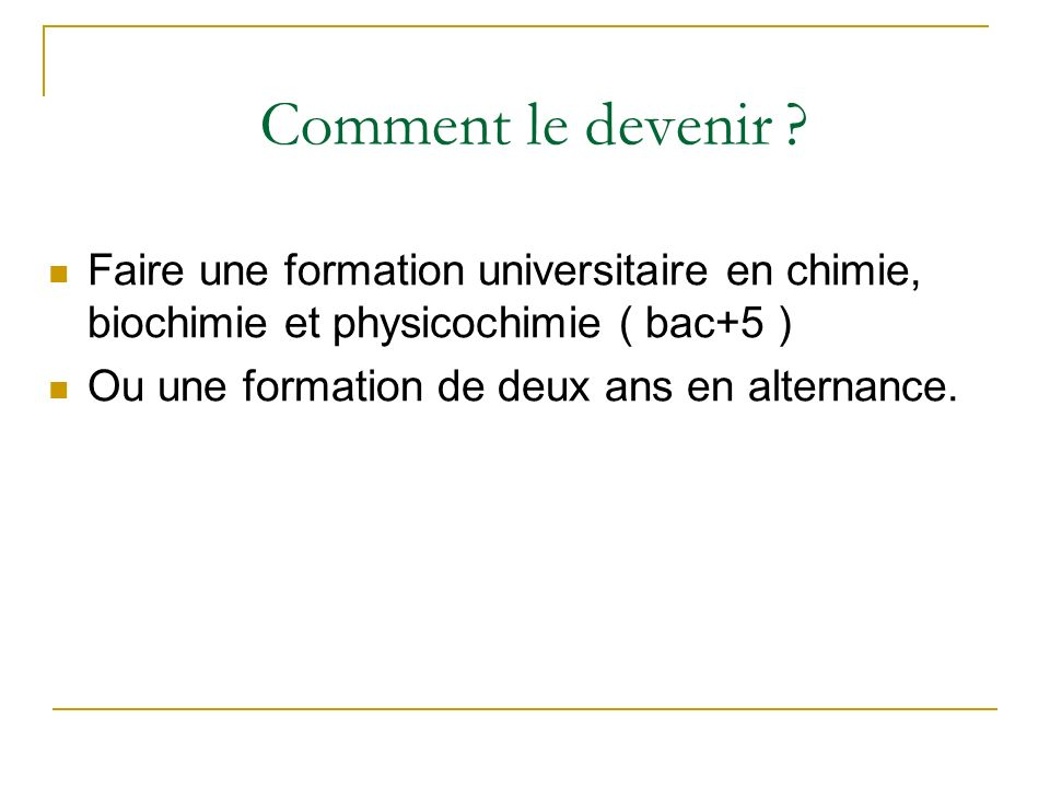 Comment le devenir Faire une formation universitaire en chimie, biochimie et physicochimie ( bac+5 )