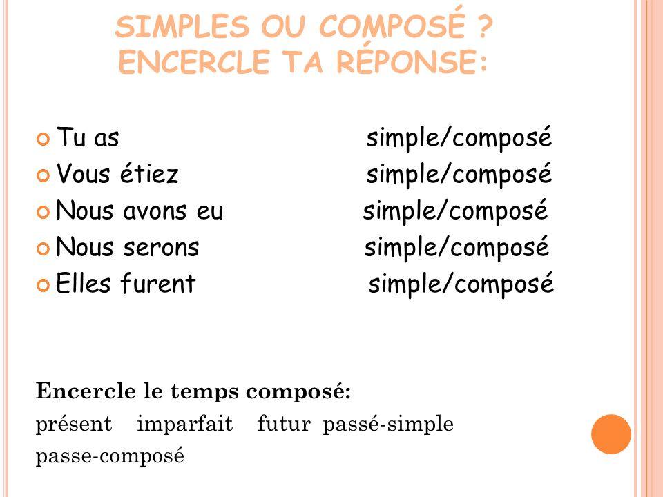 SIMPLES OU COMPOSÉ ENCERCLE TA RÉPONSE: