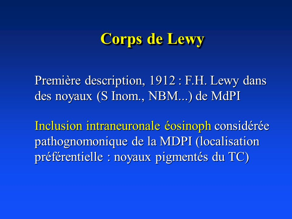 Corps de Lewy Première description, 1912 : F.H. Lewy dans des noyaux (S Inom., NBM...) de MdPI.
