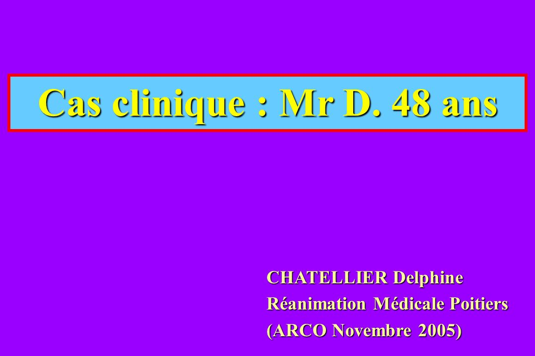 Cas clinique : Mr D. 48 ans CHATELLIER Delphine