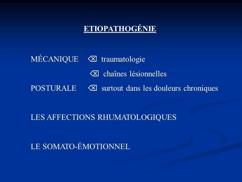 ETIOPATHOGÉNIE MÉCANIQUE  traumatologie.  chaînes lésionnelles. POSTURALE  surtout dans les douleurs chroniques.