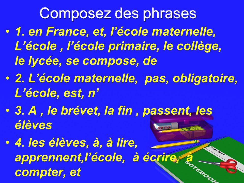 Composez des phrases 1. en France, et, l'école maternelle, L'école , l'école primaire, le collège, le lycée, se compose, de.