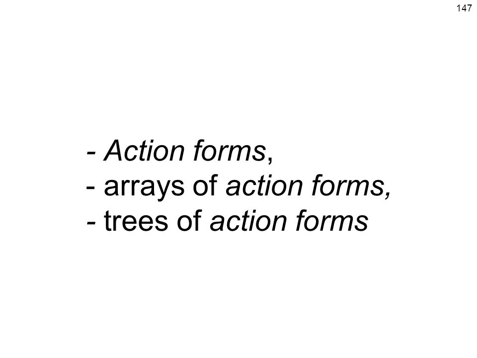 - Action forms, - arrays of action forms, - trees of action forms