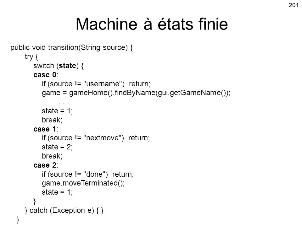 Machine à états finie public void transition(String source) { try {