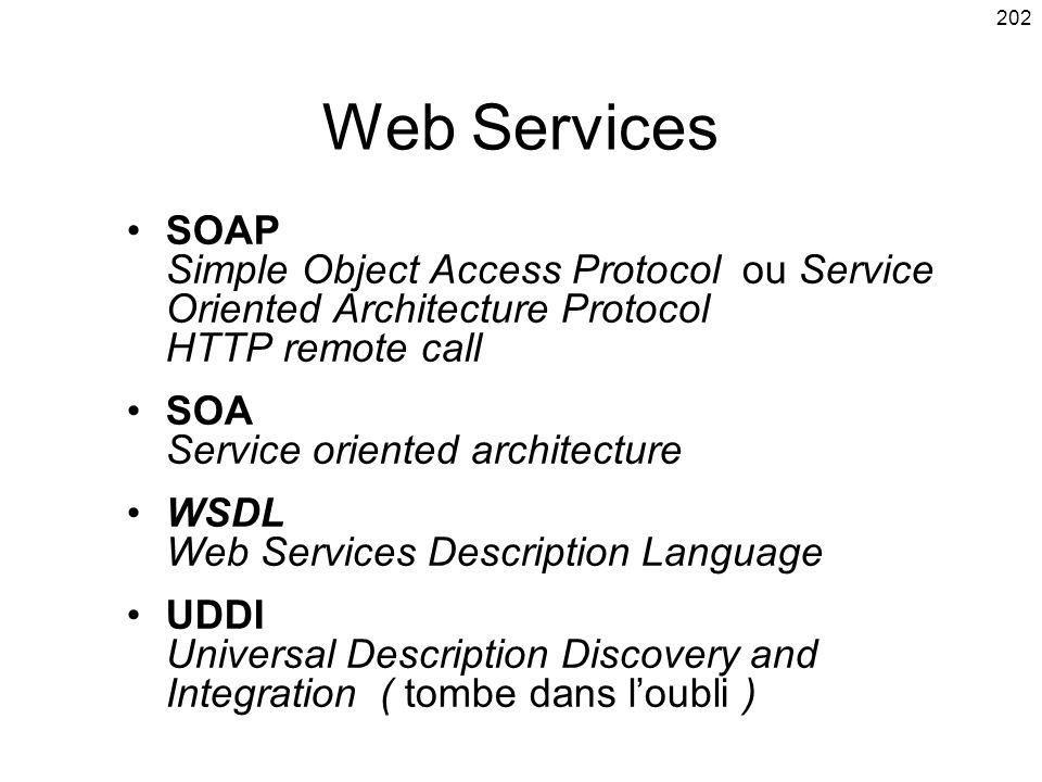 Web Services SOAP Simple Object Access Protocol ou Service Oriented Architecture Protocol HTTP remote call.
