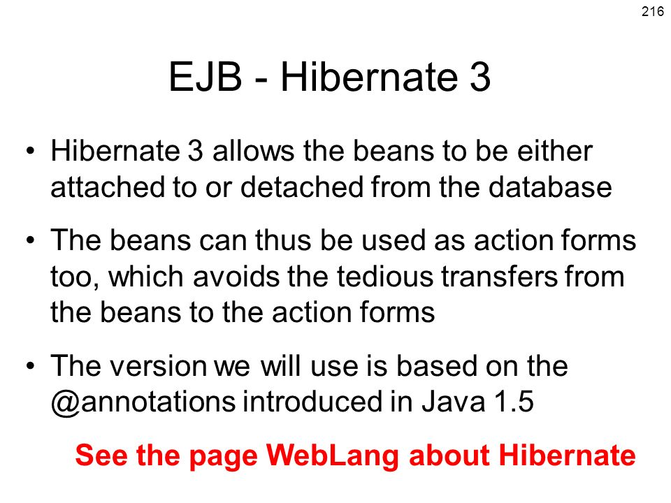 EJB - Hibernate 3 Hibernate 3 allows the beans to be either attached to or detached from the database.