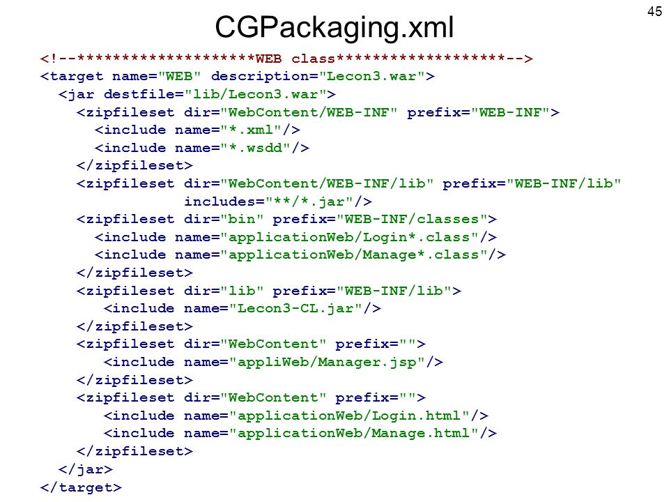 CGPackaging.xml <!--********************WEB class*******************--> <target name= WEB description= Lecon3.war >