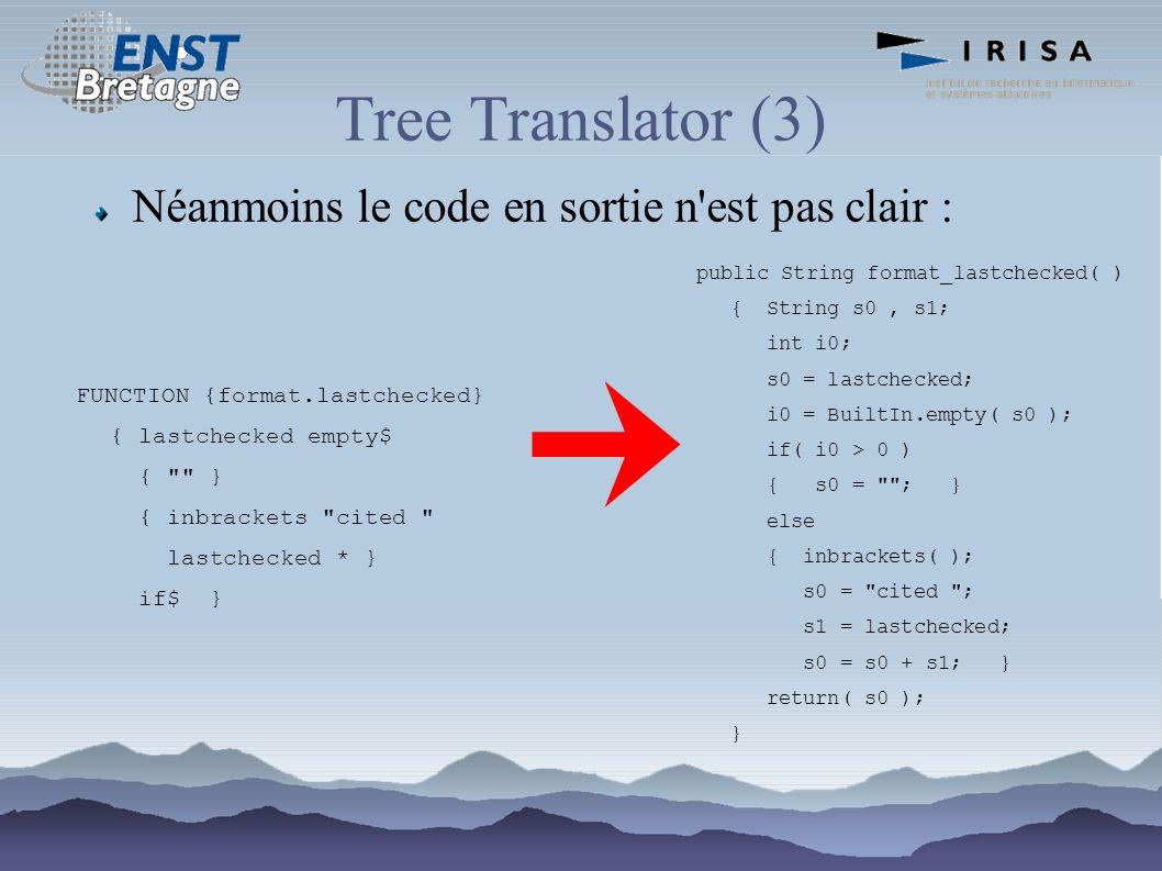 Tree Translator (3) Néanmoins le code en sortie n est pas clair :