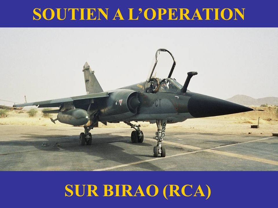 SOUTIEN A L'OPERATION SUR BIRAO (RCA)