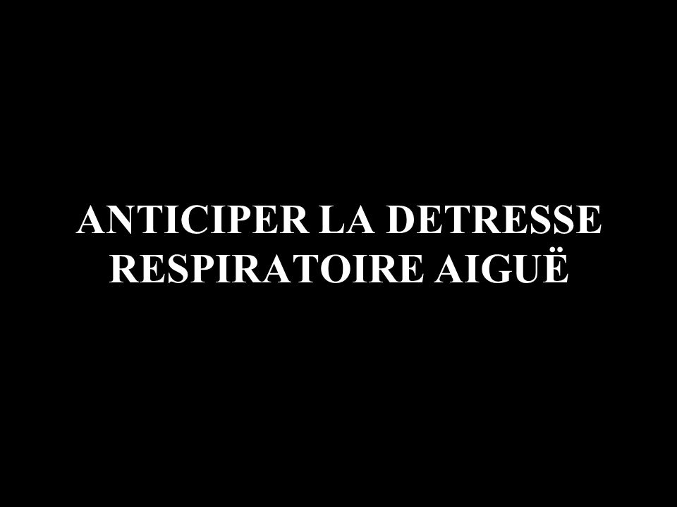 ANTICIPER LA DETRESSE RESPIRATOIRE AIGUË