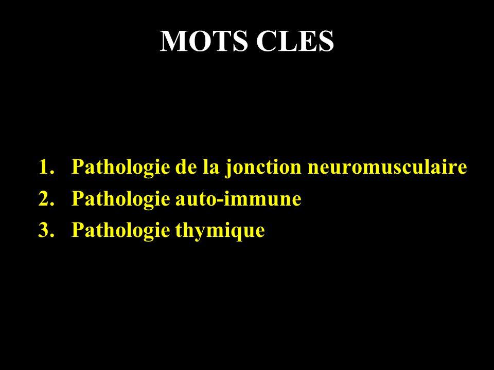 MOTS CLES Pathologie de la jonction neuromusculaire
