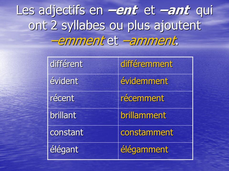 Les adjectifs en –ent et –ant qui ont 2 syllabes ou plus ajoutent –emment et –amment.