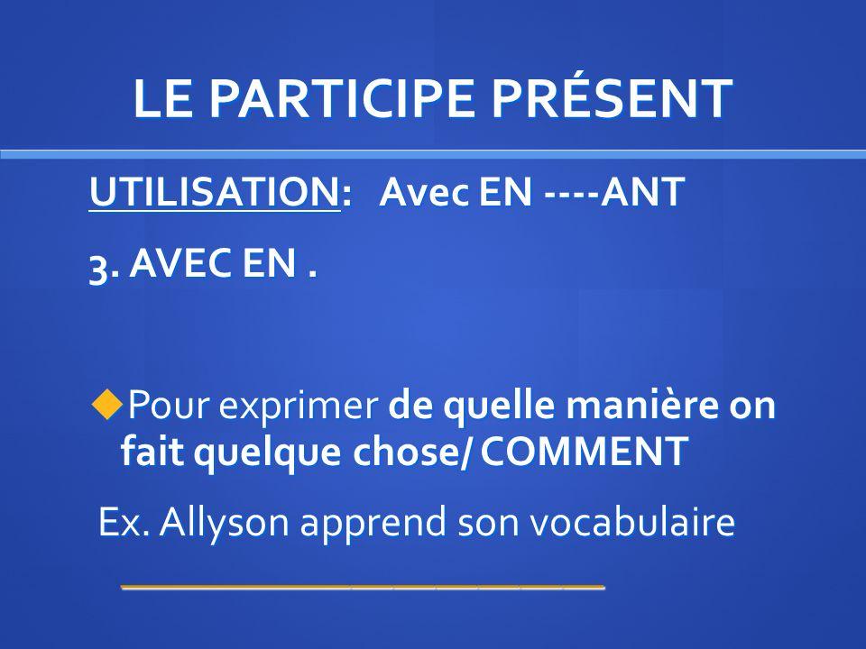 LE PARTICIPE PRÉSENT UTILISATION: Avec EN ----ANT 3. AVEC EN .