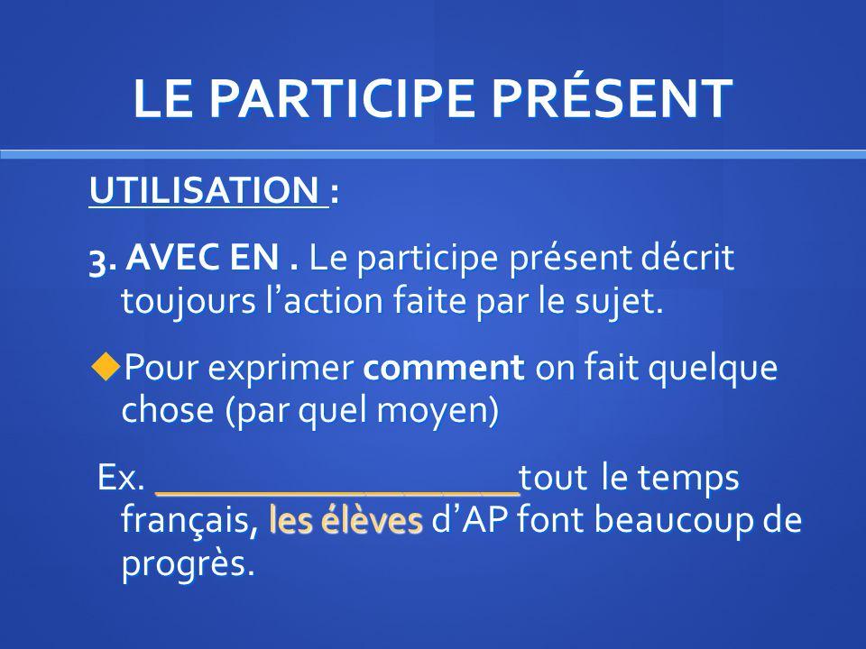 LE PARTICIPE PRÉSENT UTILISATION :