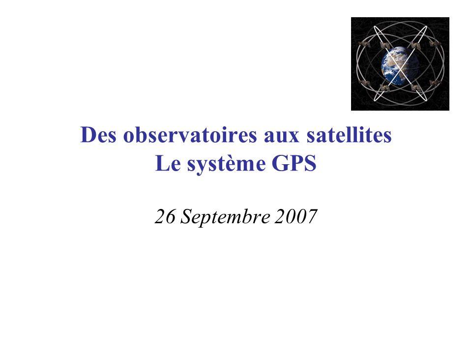 Des observatoires aux satellites Le système GPS