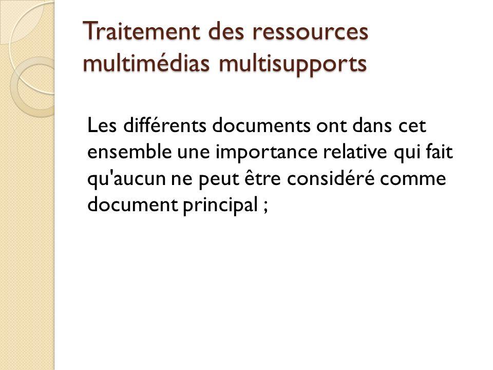Traitement des ressources multimédias multisupports