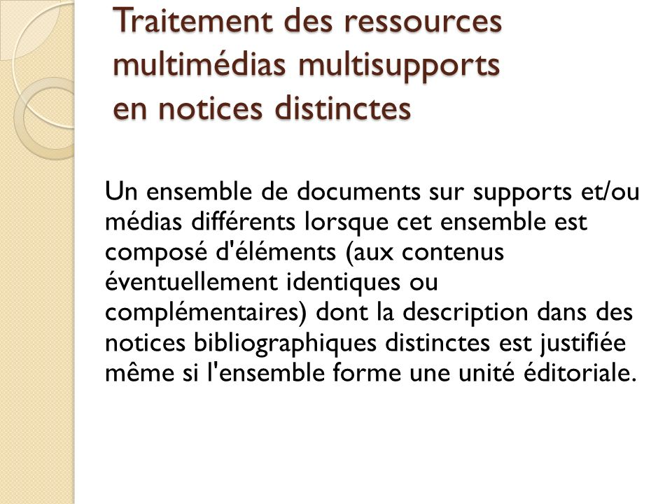 Traitement des ressources multimédias multisupports en notices distinctes