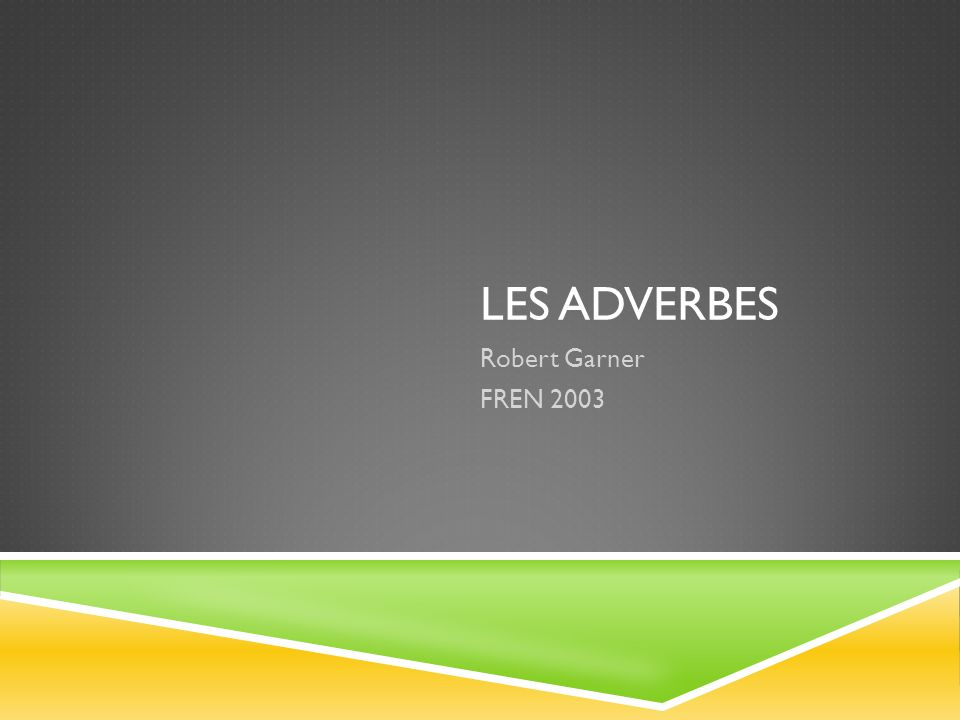 Les adverbes Robert Garner FREN 2003