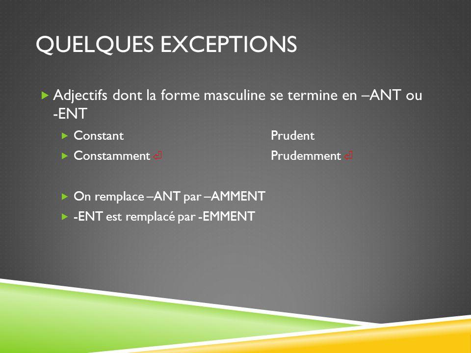 Quelques Exceptions Adjectifs dont la forme masculine se termine en –ANT ou -ENT. Constant Prudent.