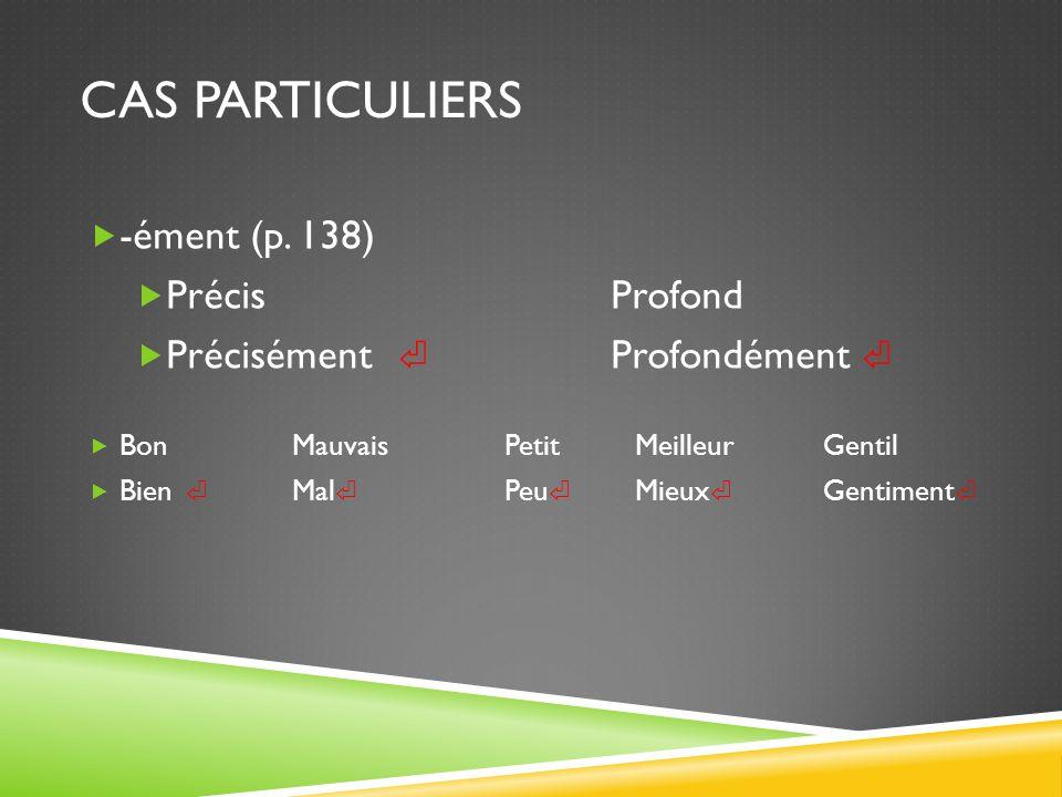 CAS PARTICULIERS -ément (p. 138) Précis Profond