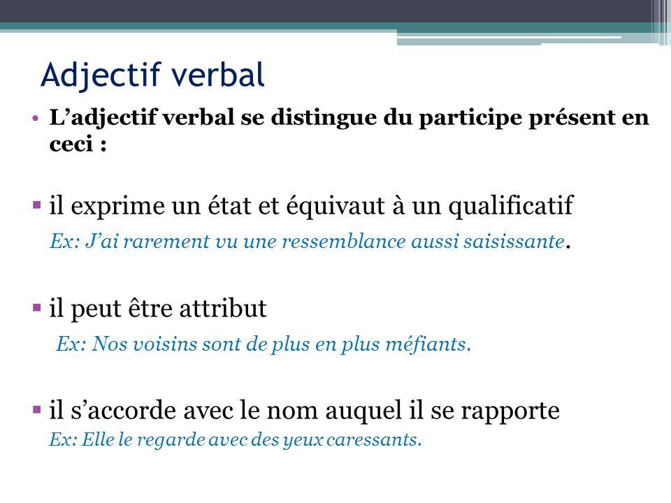 Adjectif verbal il exprime un état et équivaut à un qualificatif