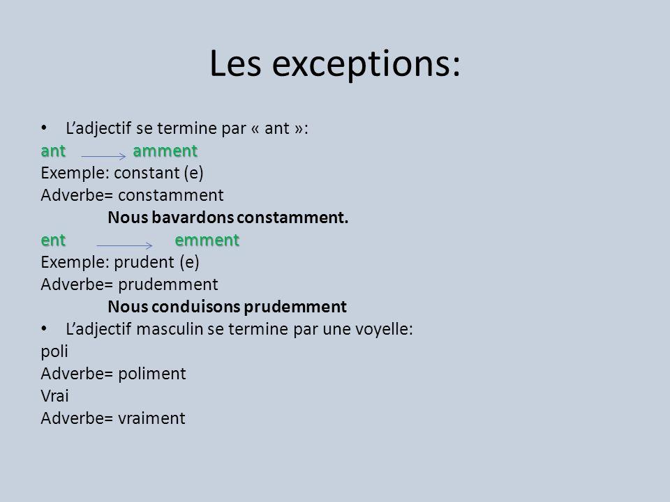 Les exceptions: L'adjectif se termine par « ant »: ant amment