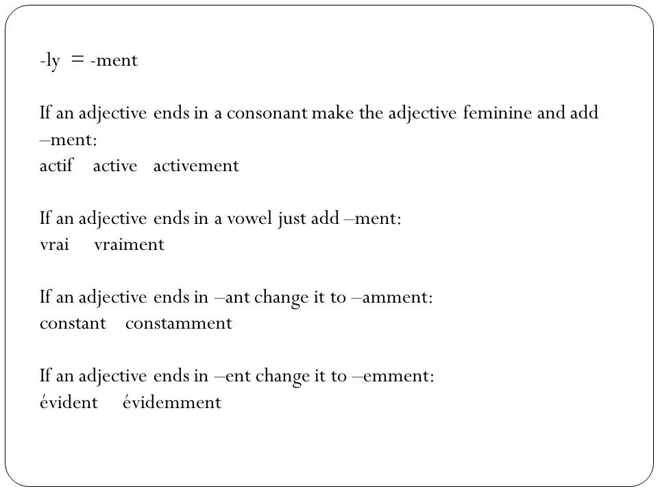 -ly = -ment If an adjective ends in a consonant make the adjective feminine and add –ment: actif active activement.