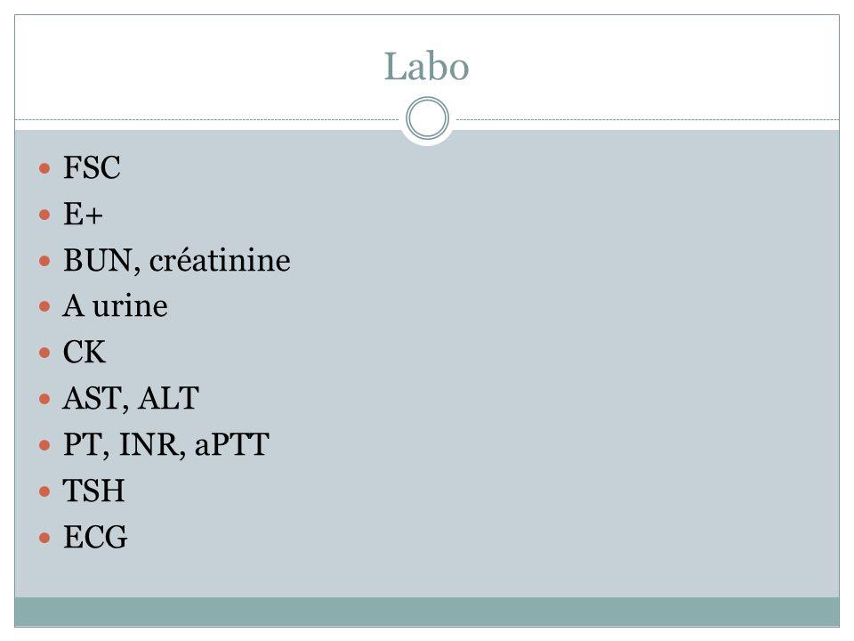 Labo FSC E+ BUN, créatinine A urine CK AST, ALT PT, INR, aPTT TSH ECG