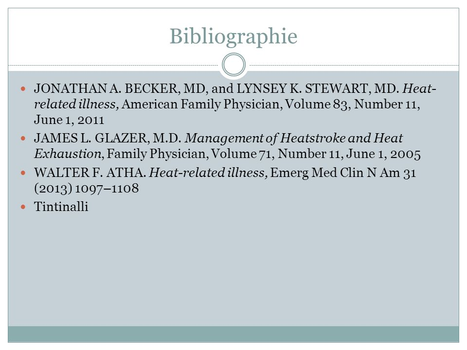 Bibliographie JONATHAN A. BECKER, MD, and LYNSEY K. STEWART, MD. Heat-related illness, American Family Physician, Volume 83, Number 11, June 1, 2011.